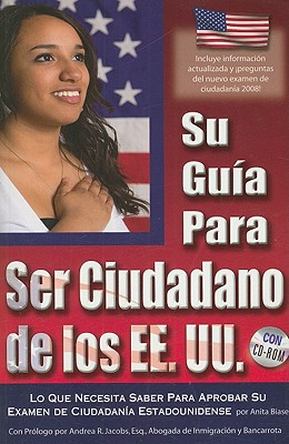 Su guia para ser cuidadano de los EE. UU. / The Complete Guide to Becoming a U.S. Citizen By Biase, Anita/ Jacobs, Andrea R. (CON)